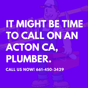 call on an Acton Ca Plumber